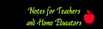 Notes for Teachers  and Home Educators